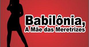 A Grande Babilônia Apocalipse 17 e 18
