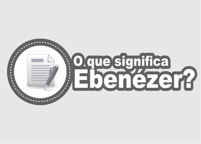 Photo of O Que Significa Ebenézer?