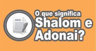 O que significa Shalom e o que significa Adonai