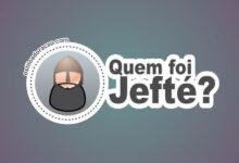 Photo of Quem foi Jefté na Bíblia?