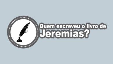 Photo of Quem Escreveu o Livro de Jeremias?